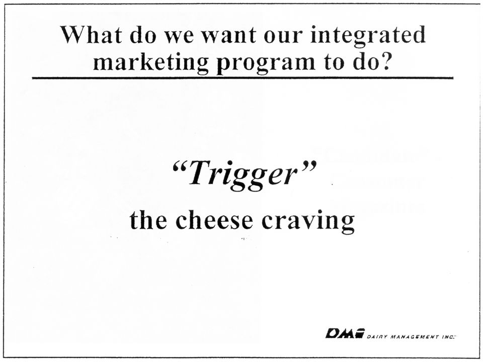 The stated goal of this marketing campaign was to trigger the craving for cheese.