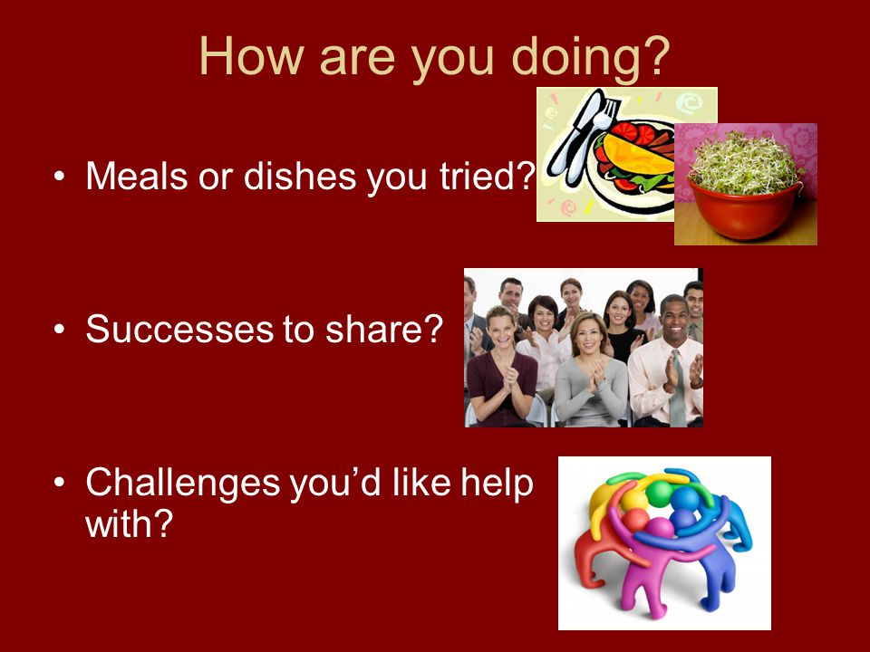 How are you doing Meals or dishes you tried Successes to share