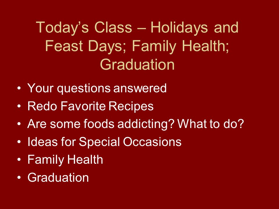 Today's Class – Holidays and Feast Days; Family Health; Graduation