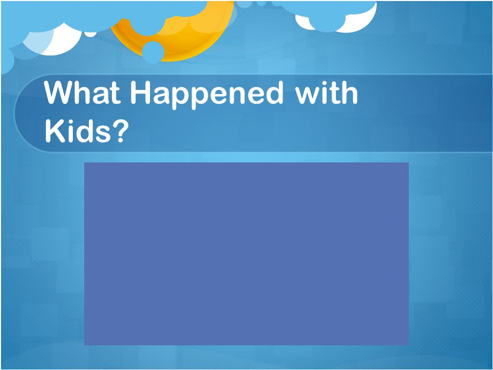 What Happened with Kids