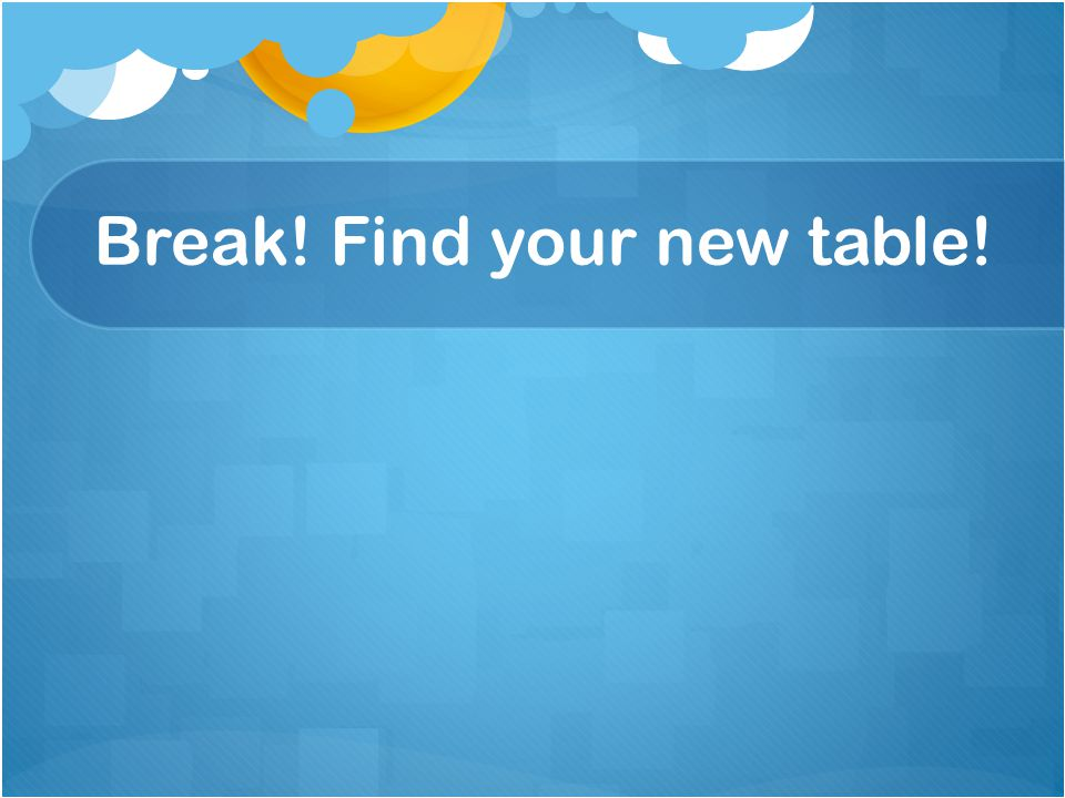Break! Find your new table!
