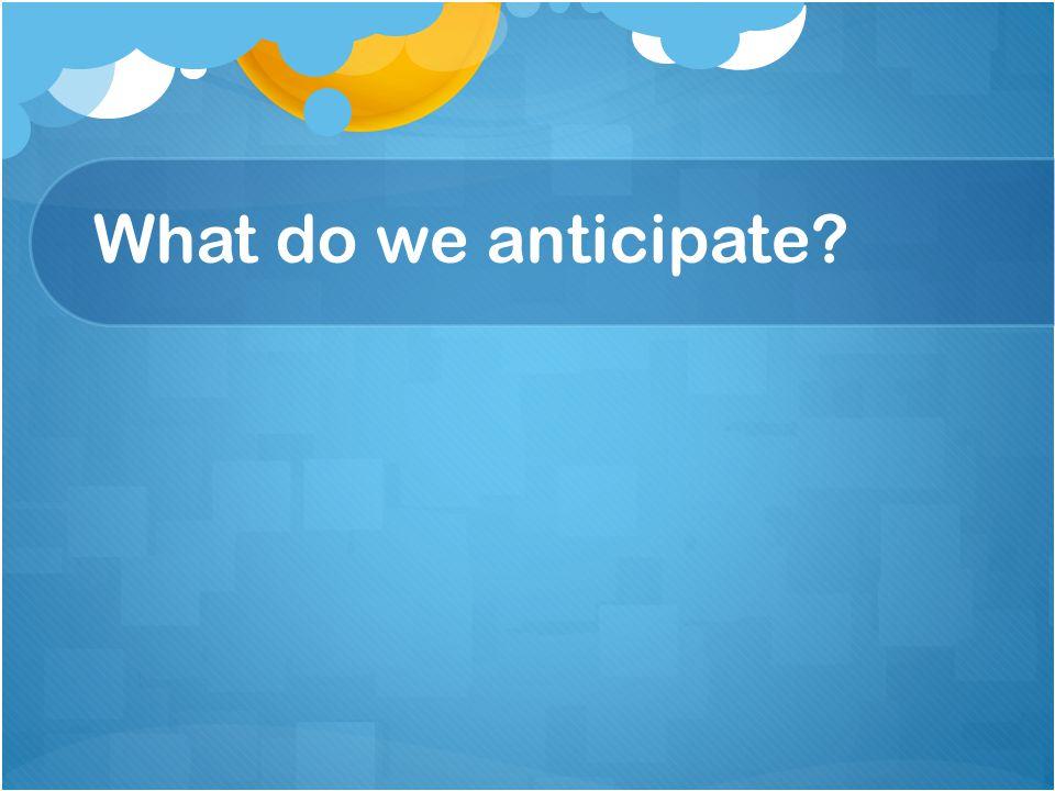What do we anticipate