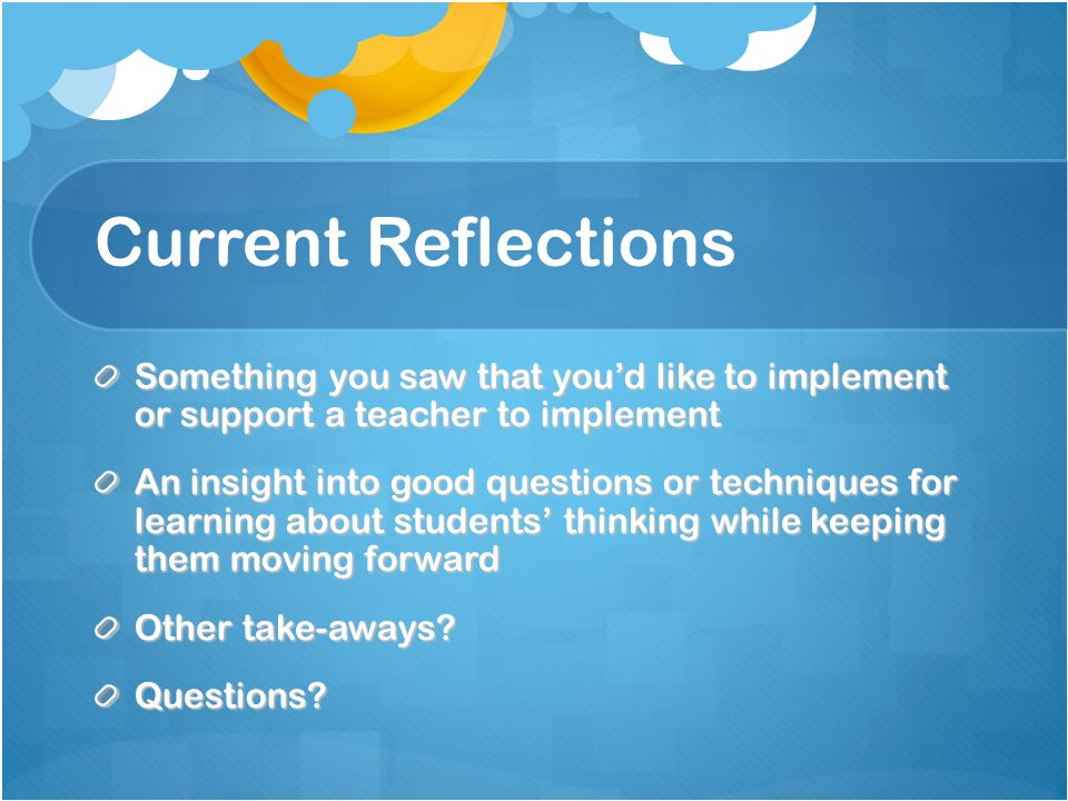 Current Reflections Something you saw that you'd like to implement or support a teacher to implement.