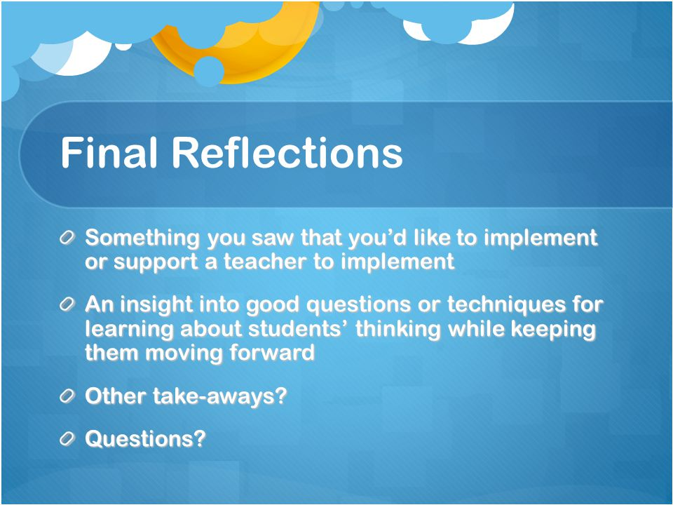 Final Reflections Something you saw that you'd like to implement or support a teacher to implement.