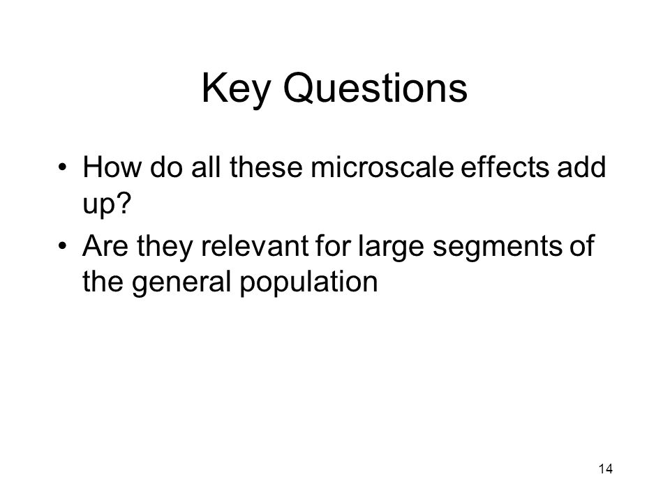 Key Questions How do all these microscale effects add up