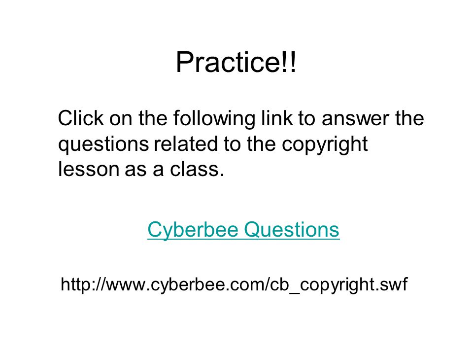 Practice!! Click on the following link to answer the questions related to the copyright lesson as a class.