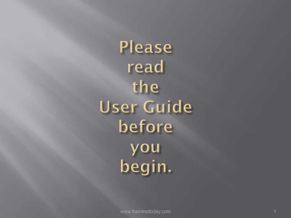 Please read the User Guide before you begin.