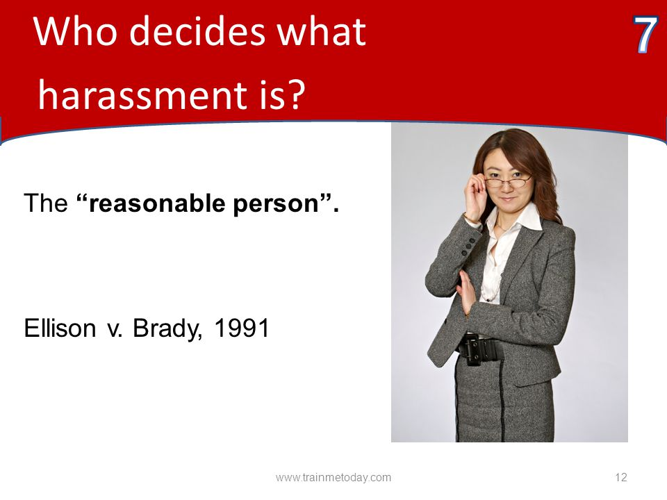 7 harassment is Who decides what The reasonable person .