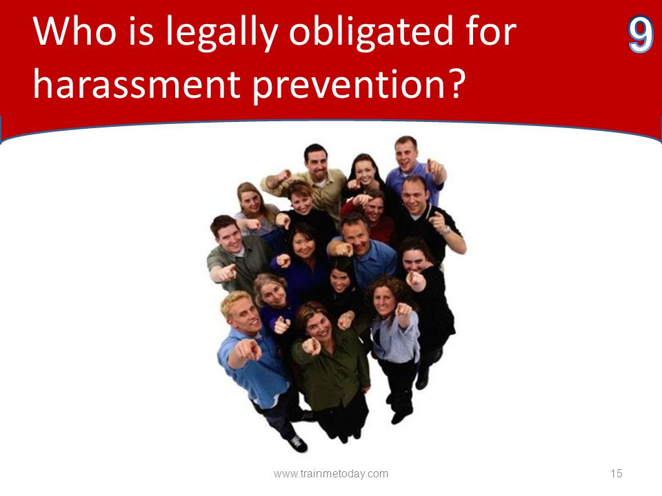 9 Who is legally obligated for harassment prevention 4/15/2017