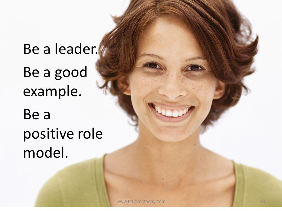 Be a positive role model.