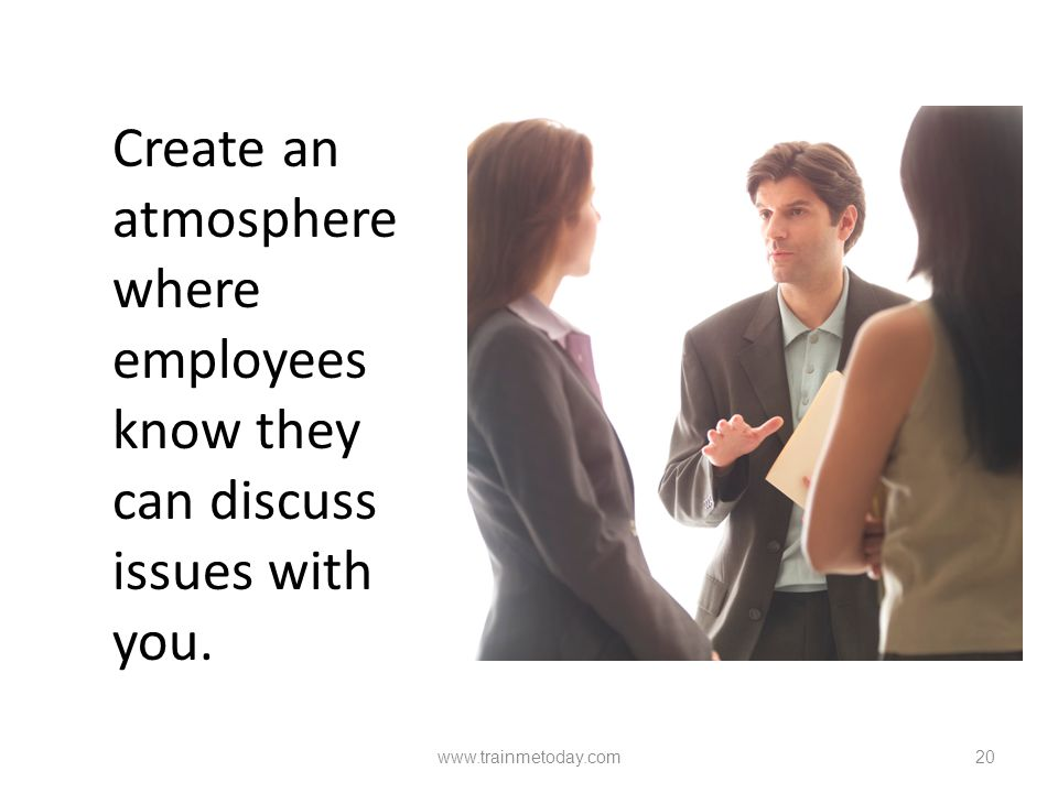 * 4/15/2017. Create an atmosphere where employees know they can discuss issues with you. www.trainmetoday.com.