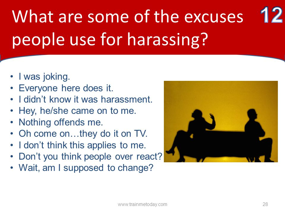 12 What are some of the excuses people use for harassing