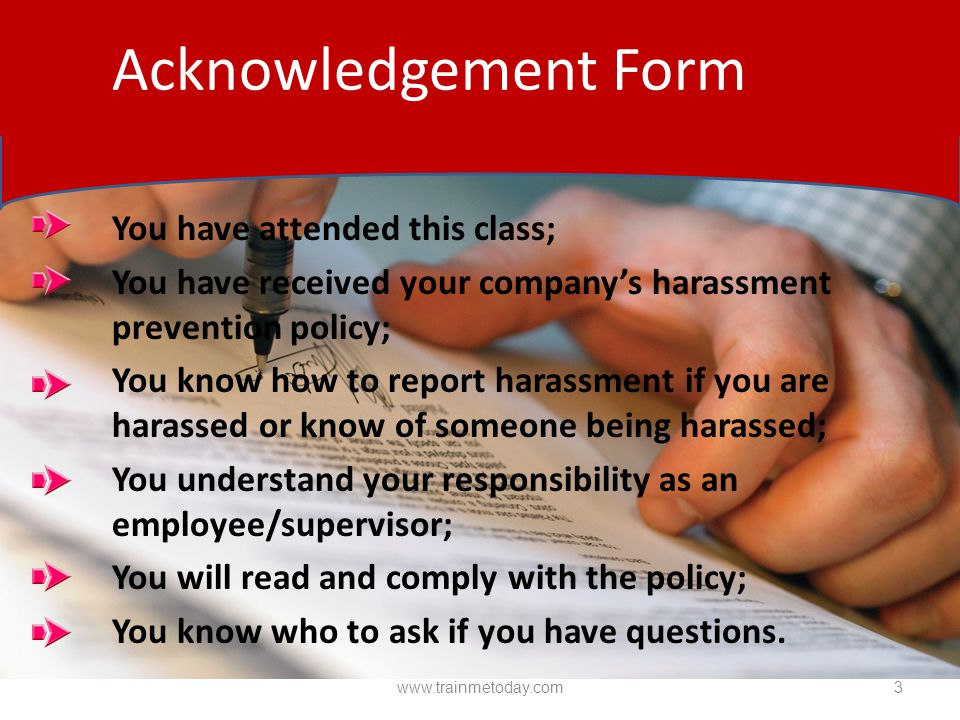 You have received your company's harassment prevention policy;