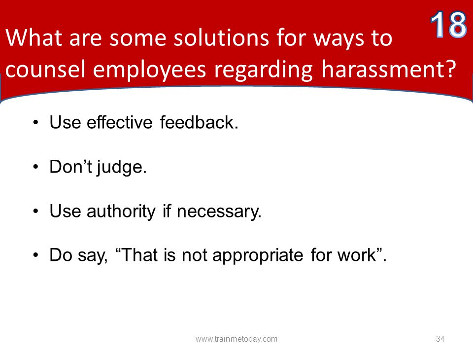 * What are some solutions for ways to counsel employees regarding harassment 4/15/2017. 18. Use effective feedback.