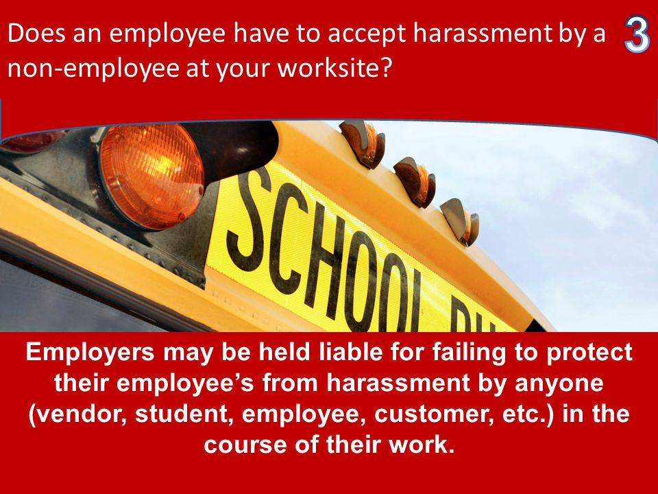 * Does an employee have to accept harassment by a non-employee at your worksite