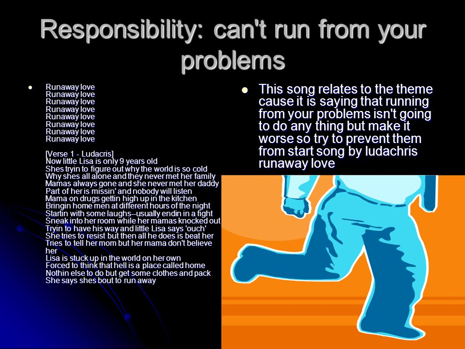 Responsibility: can t run from your problems