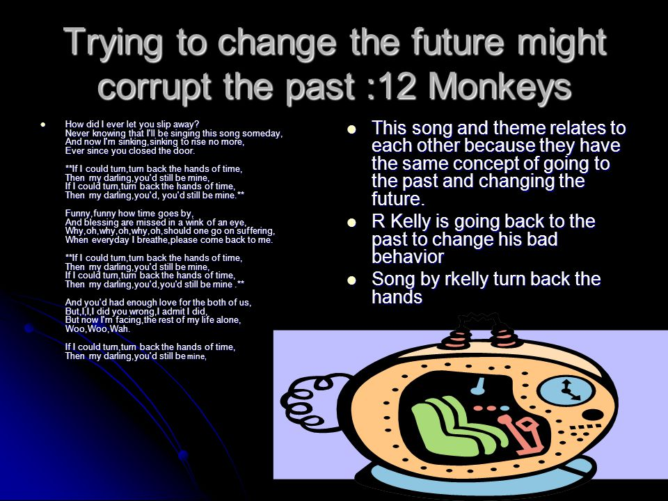 Trying to change the future might corrupt the past :12 Monkeys
