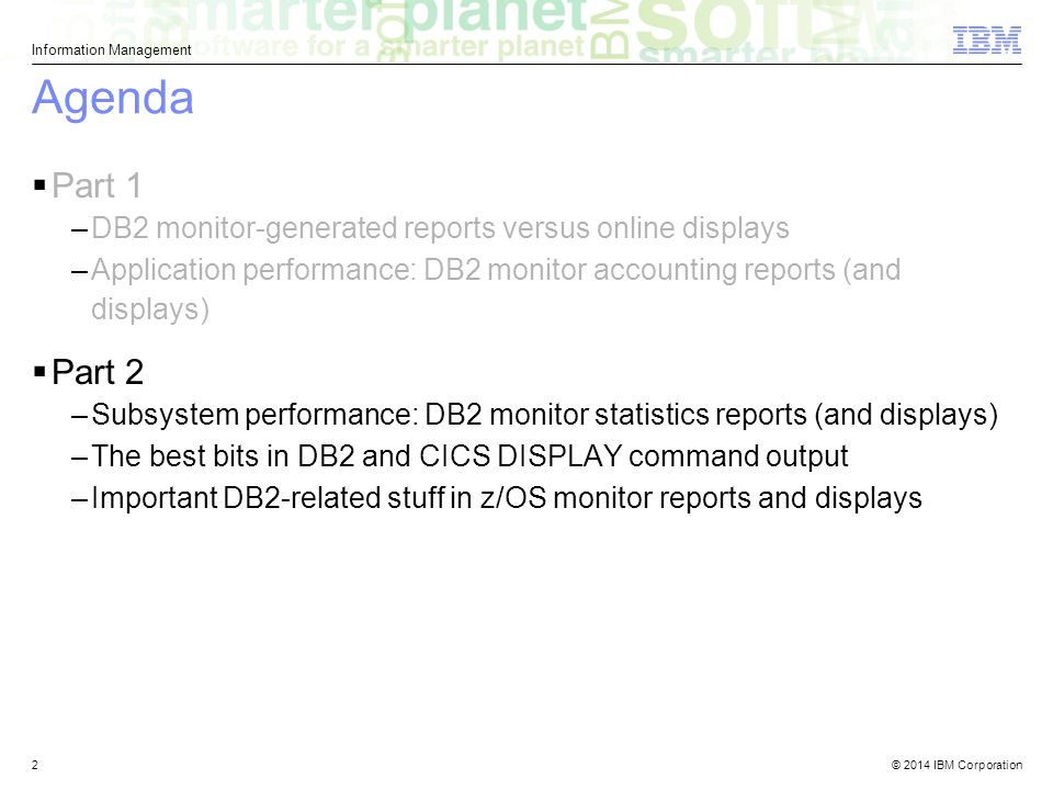 Agenda Part 1. DB2 monitor-generated reports versus online displays. Application performance: DB2 monitor accounting reports (and displays)