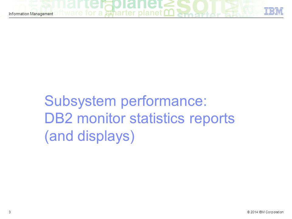 Subsystem performance: DB2 monitor statistics reports (and displays)