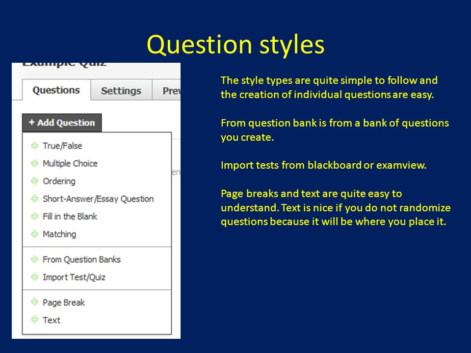 Question styles The style types are quite simple to follow and the creation of individual questions are easy.