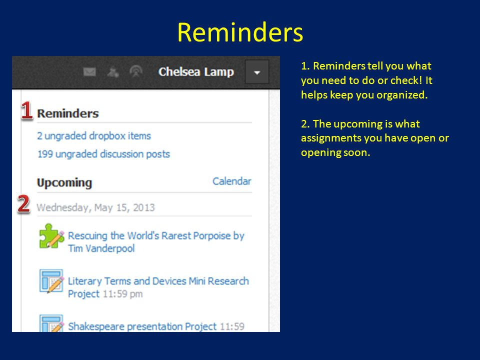 Reminders 1. Reminders tell you what you need to do or check! It helps keep you organized.