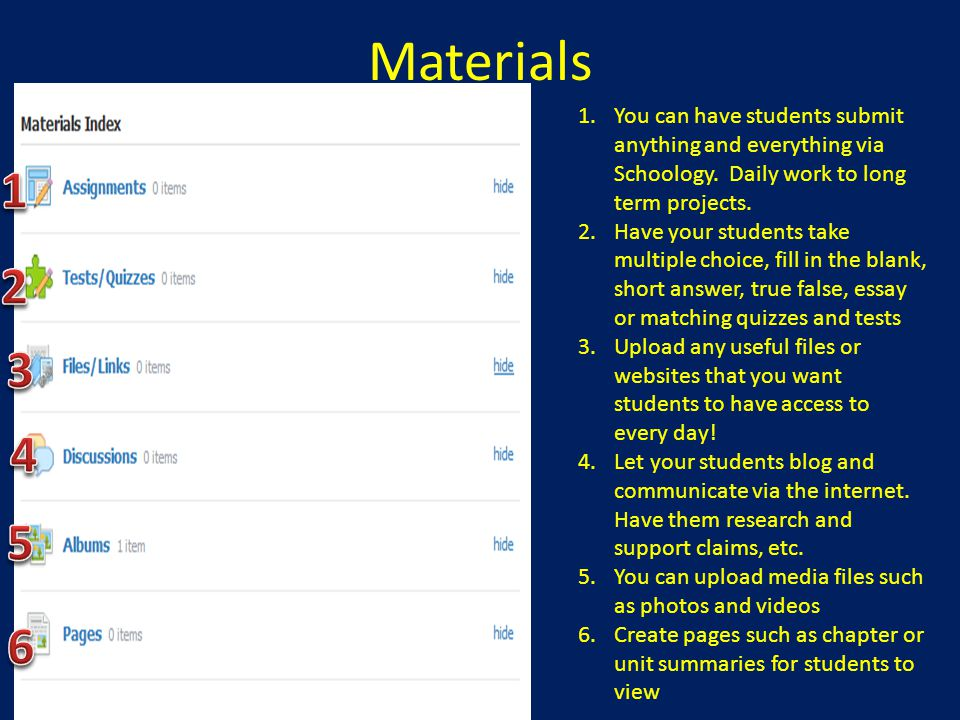 Materials You can have students submit anything and everything via Schoology. Daily work to long term projects.