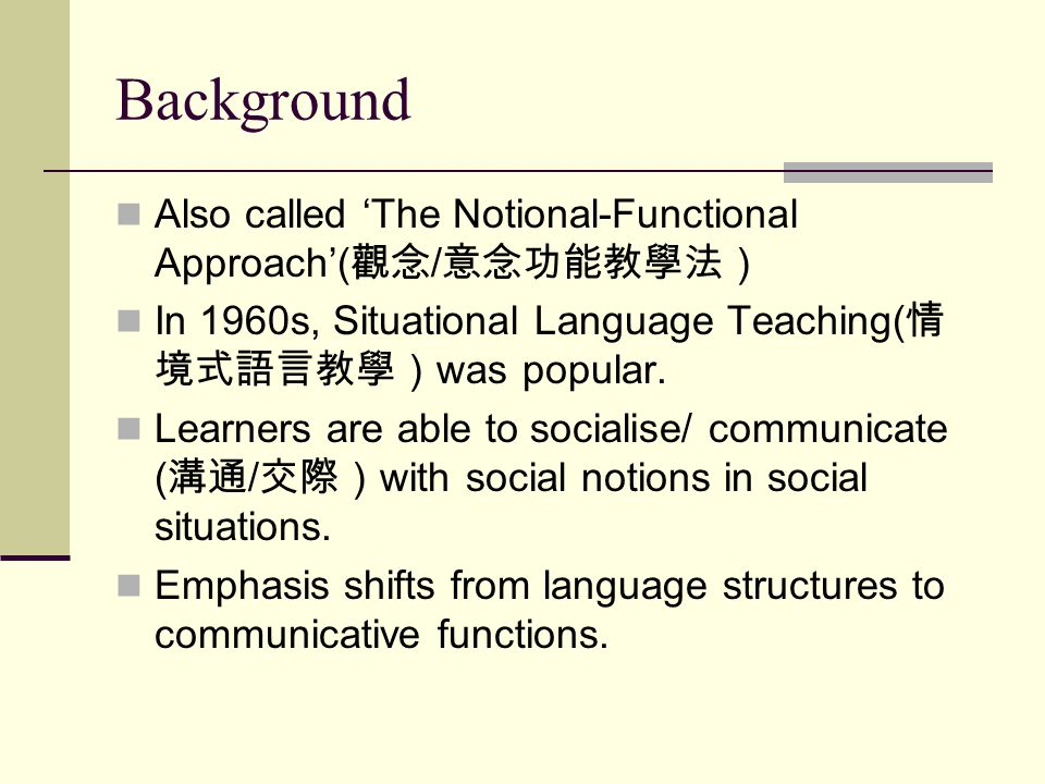 Background Also called 'The Notional-Functional Approach'(觀念/意念功能教學法)