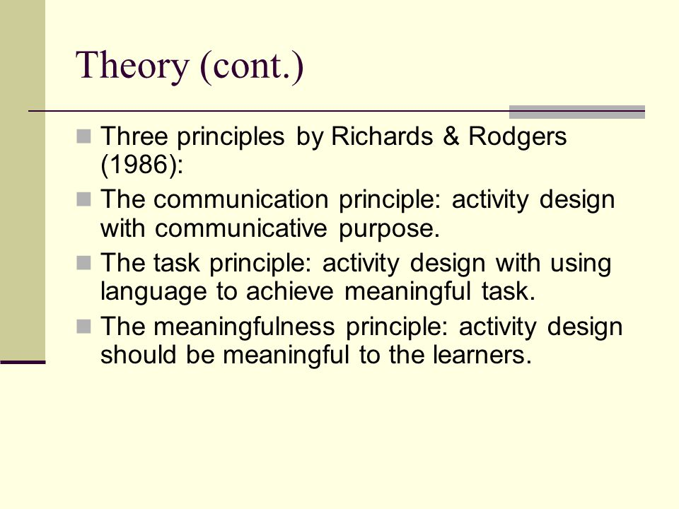 Theory (cont.) Three principles by Richards & Rodgers (1986):