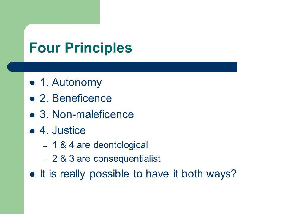 Four Principles 1. Autonomy 2. Beneficence 3. Non-maleficence