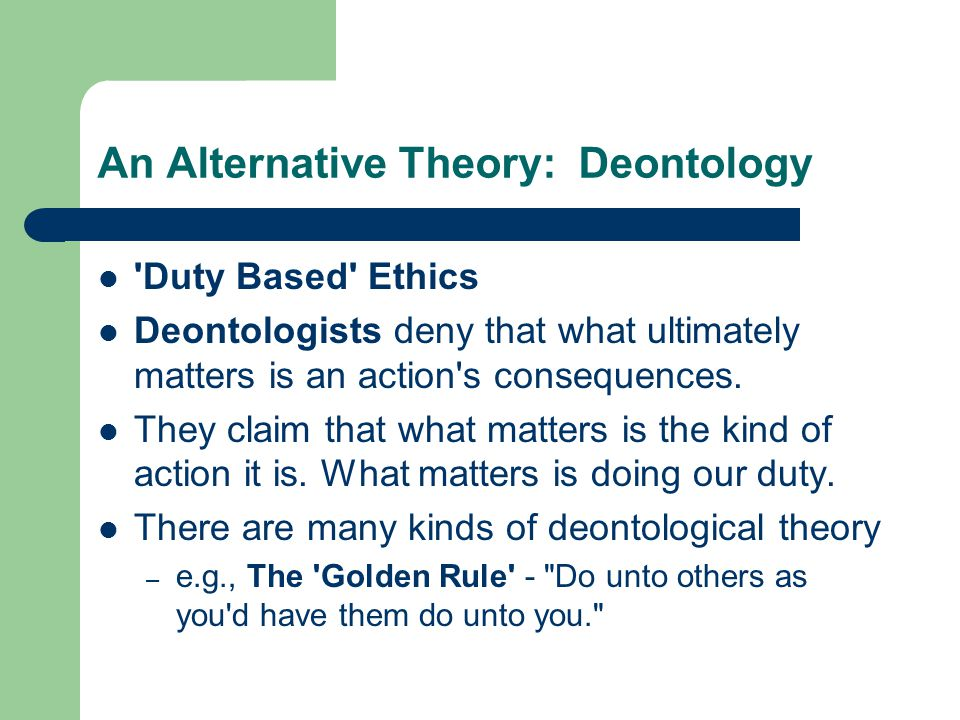 An Alternative Theory: Deontology