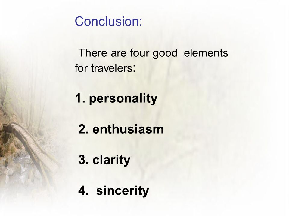 Conclusion: There are four good elements for travelers: 1. personality. 2. enthusiasm. 3. clarity.