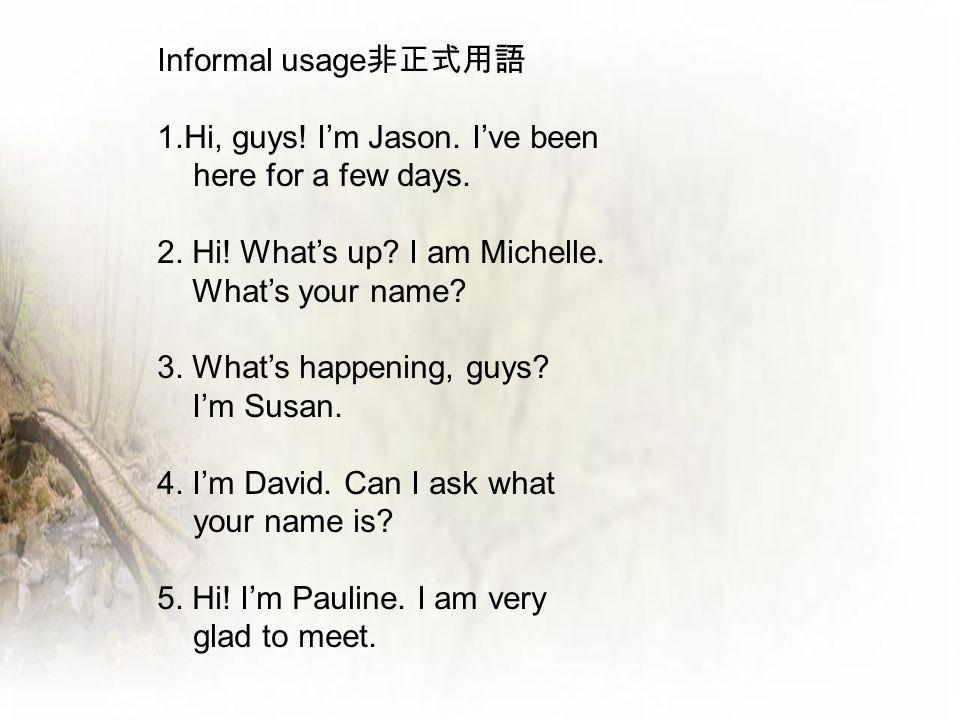 1.Hi, guys! I'm Jason. I've been here for a few days.