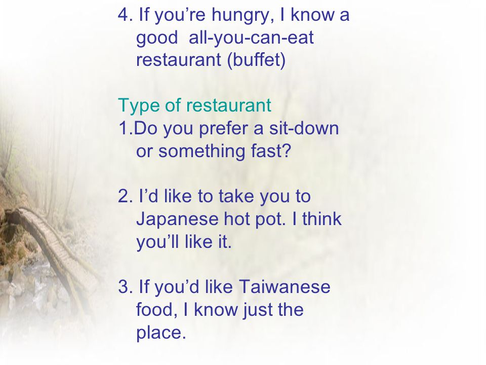 4. If you're hungry, I know a good all-you-can-eat restaurant (buffet)