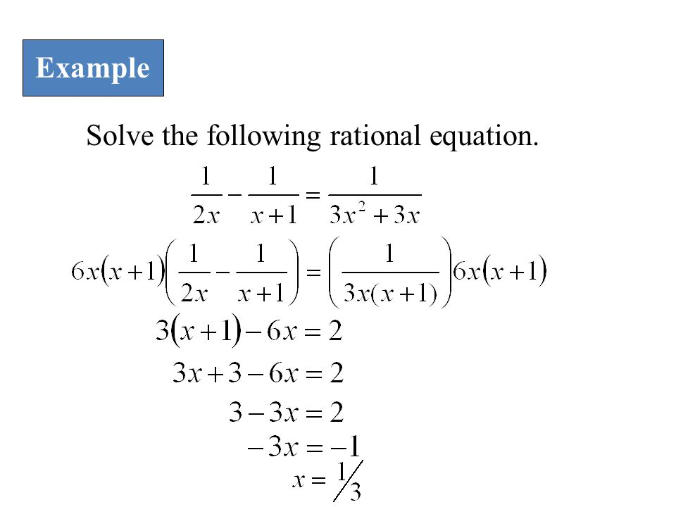 Example Solve the following rational equation.