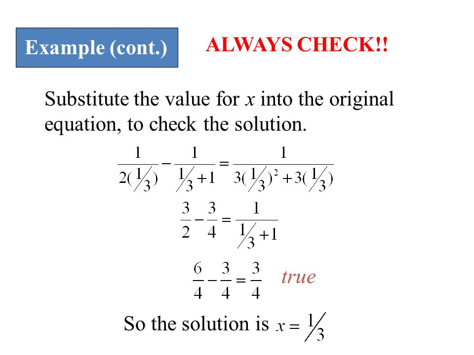 Example (cont.) ALWAYS CHECK!! Substitute the value for x into the original equation, to check the solution.
