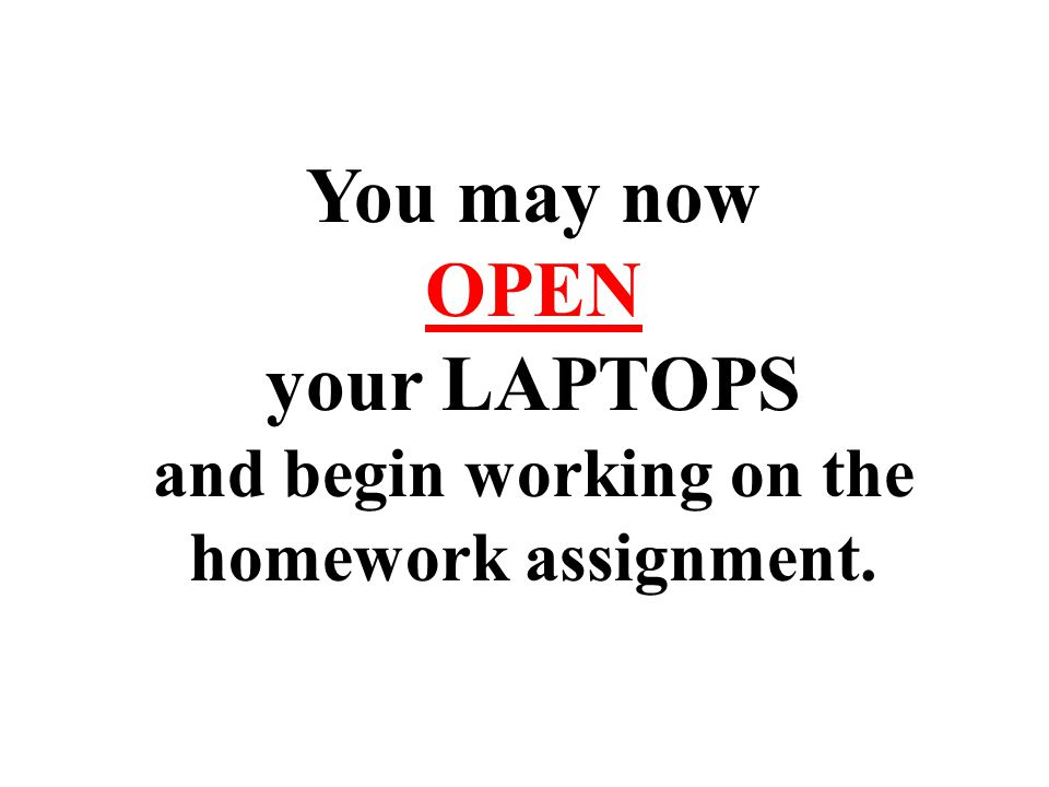 and begin working on the homework assignment.