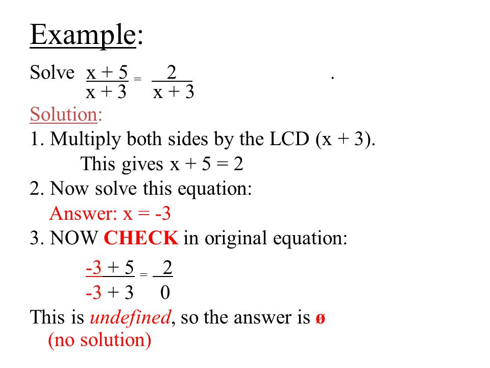Example: Solve x + 5 = 2 . x + 3 x + 3 Solution: