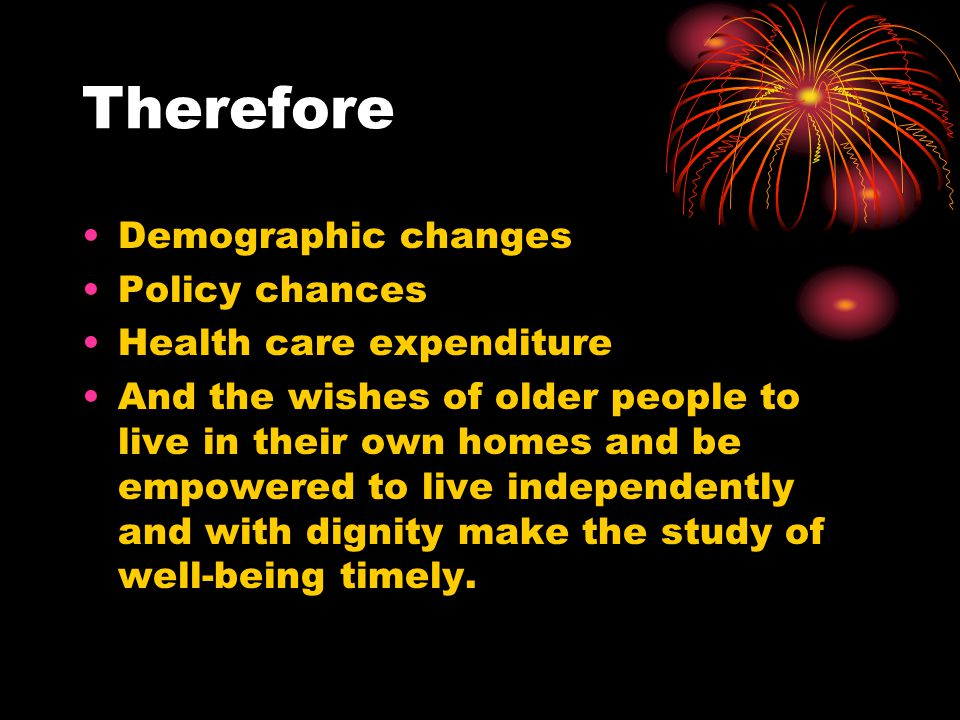 Therefore Demographic changes Policy chances Health care expenditure