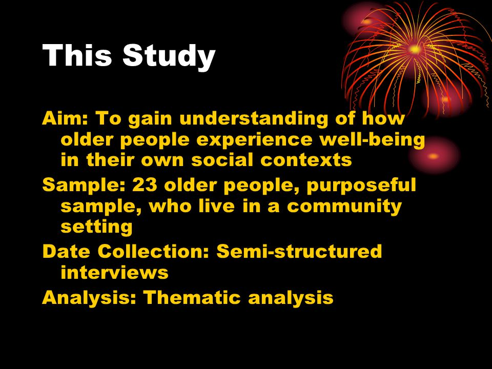 This Study Aim: To gain understanding of how older people experience well-being in their own social contexts.