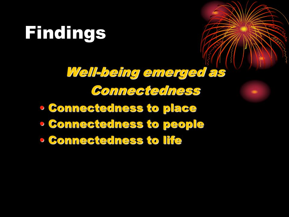 Findings Well-being emerged as Connectedness Connectedness to place