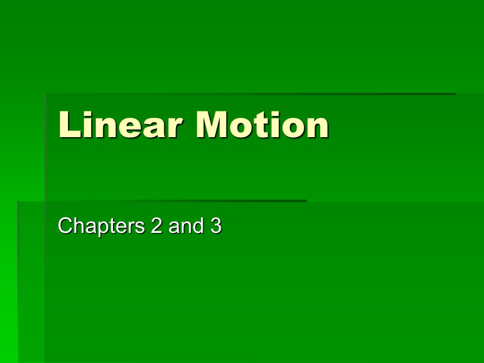 Linear Motion Chapters 2 and 3