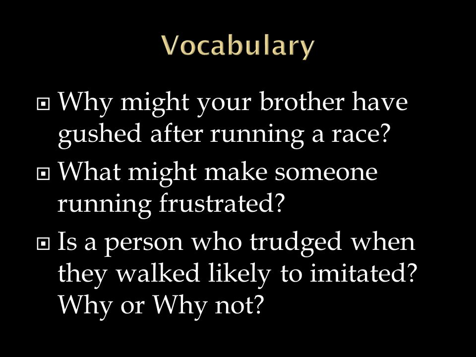 Vocabulary Why might your brother have gushed after running a race