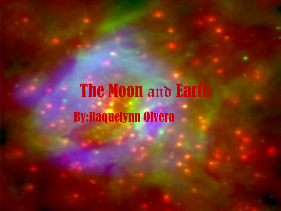 The Moon and Earth By:Raquelynn Olvera