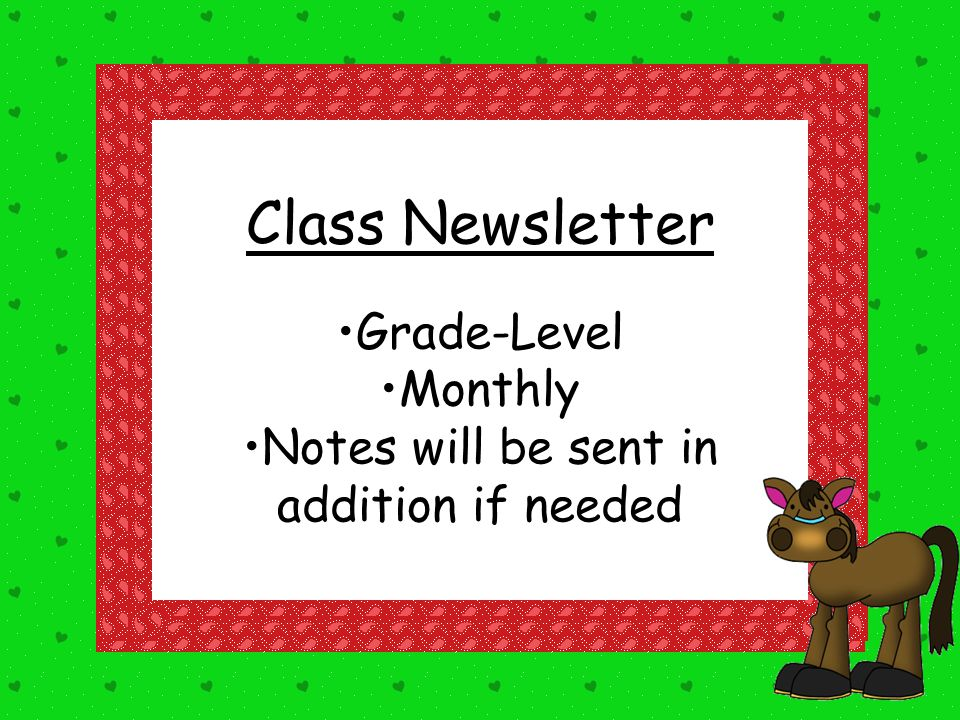 Class Newsletter Grade-Level Monthly Notes will be sent in