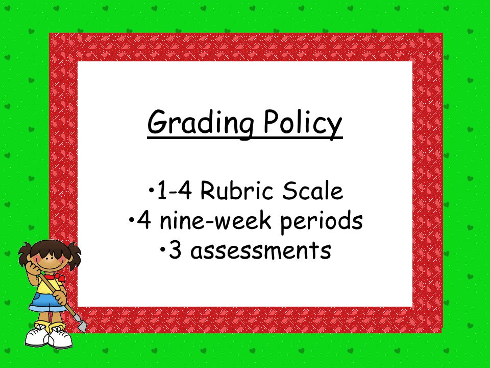 Grading Policy 1-4 Rubric Scale 4 nine-week periods 3 assessments
