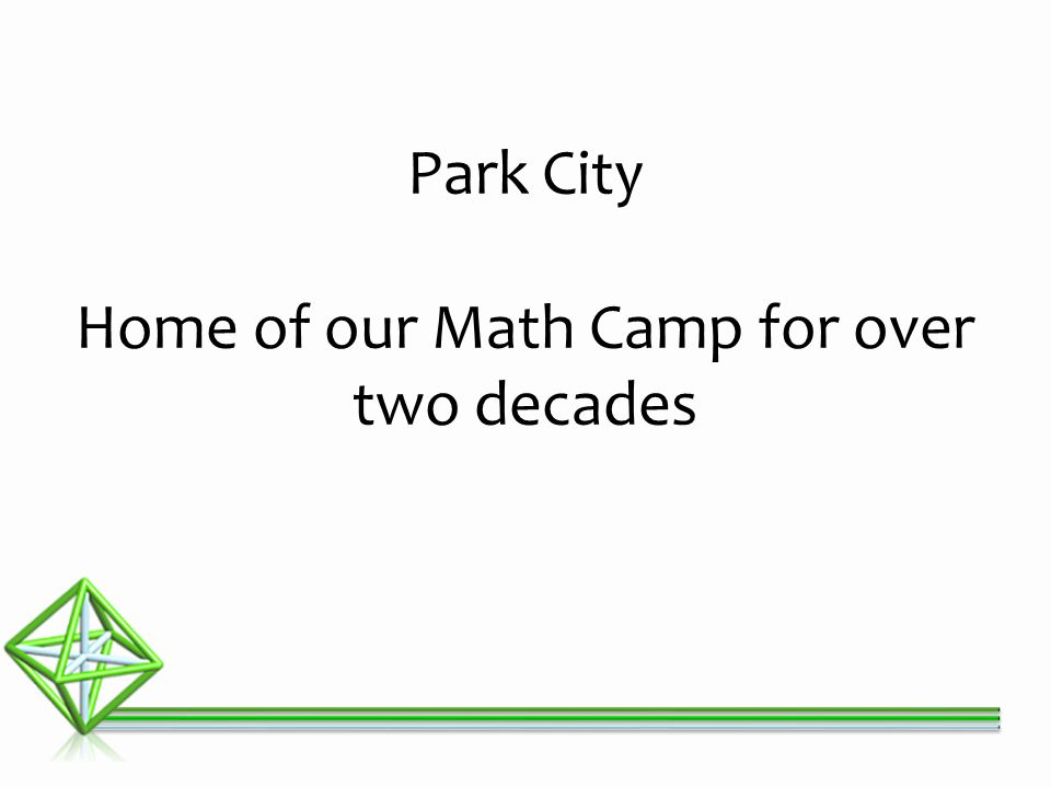 Park City Home of our Math Camp for over two decades