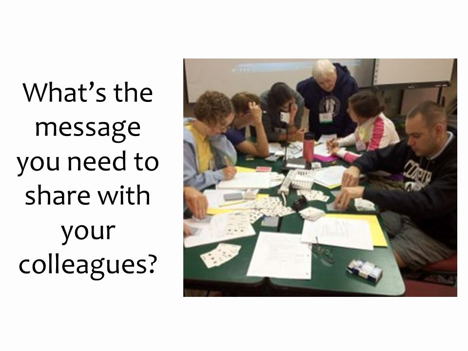 What's the message you need to share with your colleagues