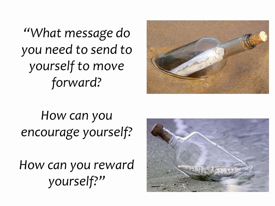 What message do you need to send to yourself to move forward