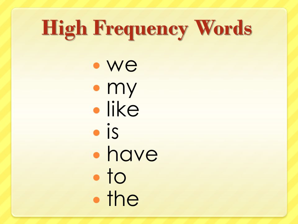 High Frequency Words we my like is have to the