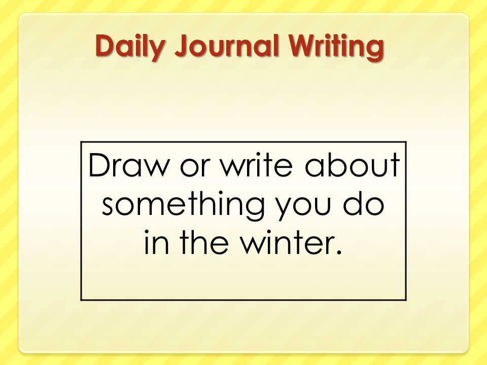 Draw or write about something you do in the winter.